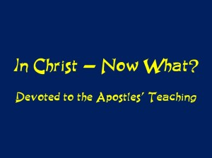 In Christ now what - Apostles Doctrine